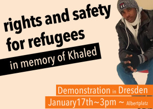 17. Januar, 15:00 Albertplatz Demonstration Rights and Safety for Refugees! In Memory of Khaled