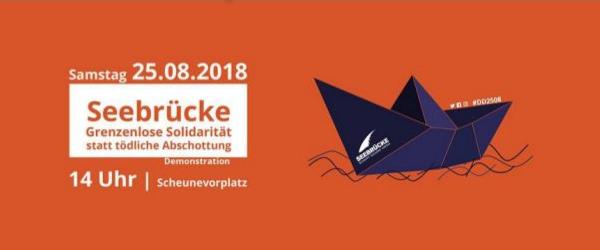 Demo. 25.08.2018 â��Seebrücke â�� grenzenlose Solidarität statt tödliche Abschottungâ��